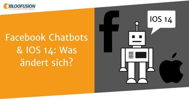 Facebook Chatbots und IOS 14: Was ändert sich für die Werbetreibenden?
